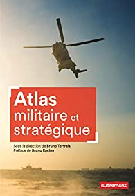 Atlas militaire et stratégique par Bruno Tertrais