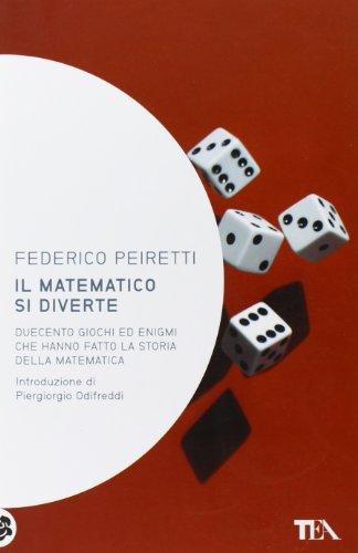 Il matematico si diverte. Duecento giochi ed enigmi che hanno fatto la storia della matematica