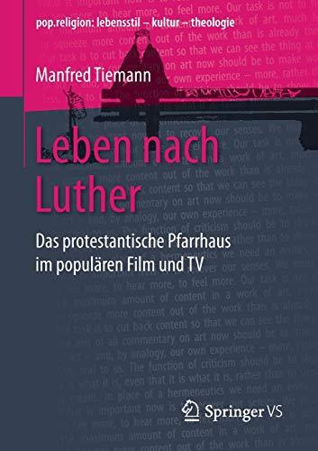Leben nach Luther: Das protestantische Pfarrhaus im populären Film und TV (pop.religion: lebensstil - kultur - theologie)
