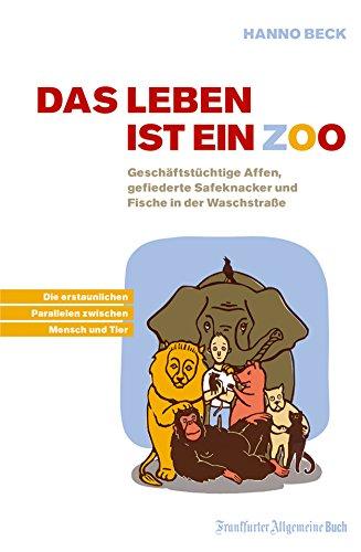 Das Leben ist ein Zoo: Geschäftstüchtige Affen, gefiederte Panzerknacker und Fische in der Waschstraße. Die erstaunlichen Parallelen zwischen Mensch und Tier