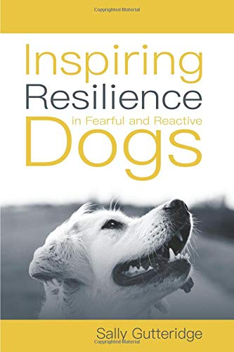 Inspiring Resilience in Fearful and Reactive Dogs por Sally Gutteridge