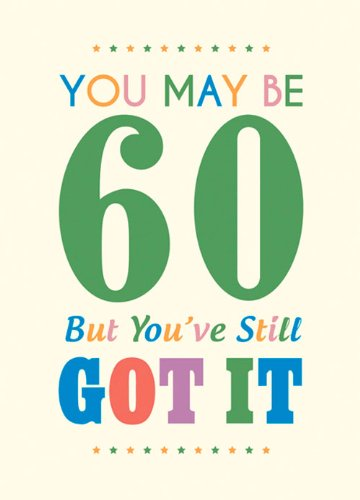 You May Be 60 But You've Still Got It (Humour)