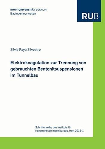 Elektrokoagulation zur Trennung von gebrauchten Bentonitsuspensionen im Tunnelbau (Schriftenreihe des Instituts für Konstruktiven Ingenieurbau)
