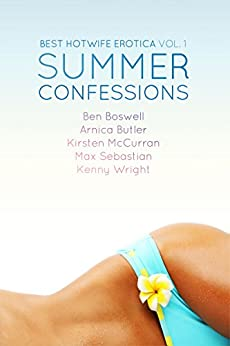 Best Hotwife Erotica: Summer Confessions by [Butler, Arnica, Boswell, Ben, Wright, Kenny, McCurran, Kirsten, Sebastian, Max]