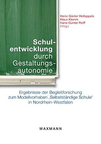 Schulentwicklung durch Gestaltungsautonomie: Ergebnisse der Begleitforschung zum Modellvorhaben ,Selbstständige Schule' in Nordrhein-Westfalen