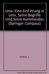 Unix: Eine Einf Hrung in Unix, Seine Begriffe Und Seine Kommandos (Springer Compass)