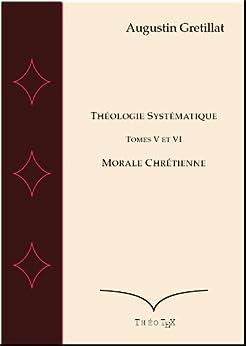 Théologie Systématique, Ethique Chrétienne (Exposé de Théologie systématique t. 5) par [Gretillat, Augustin]