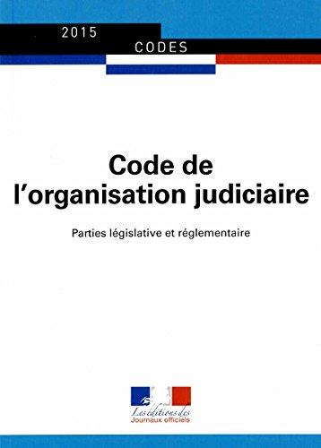 Code de l'organisation judiciaire - Parties législatives et réglementaires - Textes mis à jour au 1er avril 2015