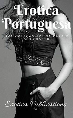 Erotica Portuguesa: Uma Coleção Polida para o seu prazer (Portuguese Edition) por Sonam Thapa