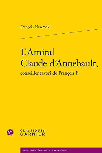 L'amiral Claude d'Annebault, conseiller favori de François Ier par François Nawrocki