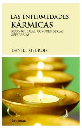 Las enfermedades kármicas: Reconocerlas, comprenderlas, superarlas (PREVENIR Y SANAR) por Daniel Meurois