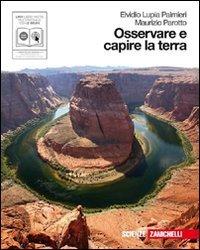 Osservare e capire la terra. Immagini e itinerari del sistema Terra. Con e-book. Con espansione online. Per le Scuole superiori