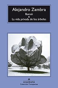 Bonsái y La vida privada de los árboles par Alejandro Zambra