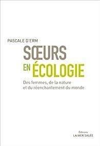Soeurs en écologie : Des femmes, de la nature et du réenchantement du monde par Pascale d' Erm