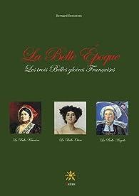 La Belle Epoque : Les trois belles gloires françaises par Bernard Boucheix