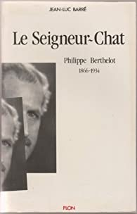 Le seigneur-chat. Philippe Berthelot, 1866-1934 par  Barre