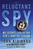 Reluctant Spy: My Secret Life in the CIA's War on Terror - John Kiriakou, Michael Ruby