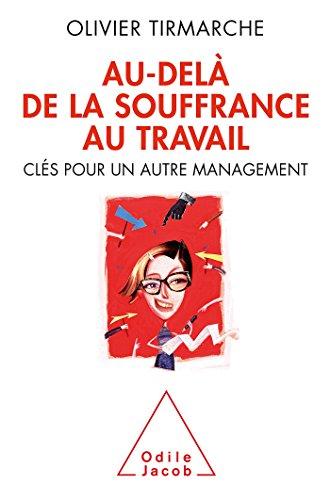 Au-delà de la souffrance au travail: Clés pour un autre management par Olivier Tirmarche