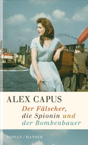 Buchseite und Rezensionen zu 'Der Fälscher, die Spionin und der Bombenbauer' von Alex Capus