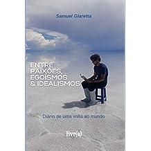 Entre paixões, egoísmos e idealismos: Diário de uma volta ao mundo (Portuguese Edition)