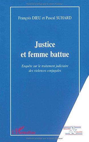 Justice et femme battue : Enquête sur le traitement judiciaire des violences conjugales