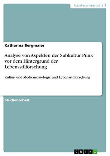 Analyse von Aspekten der Subkultur Punk vor dem Hintergrund der Lebensstilforschung: Kultur- und Mediensoziologie und Lebensstilforschung