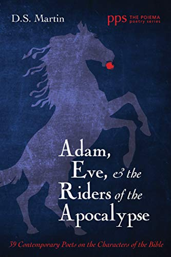 Adam, Eve, and the Riders of the Apocalypse: 39 Contemporary Poets on the Characters of the Bible (Poiema Poetry Series Book 24) (English Edition)