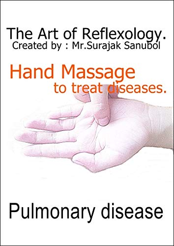 Pulmonary disease: The Art of Reflexology. Episode 39. Hand massage to treat Pulmonary disease. (English Edition) (Shop Oil Body The Face)