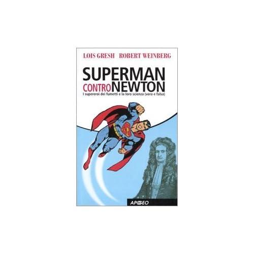 Superman Contro Newton. I Supereroi Dei Fumetti E La Loro Scienza (Vera E Falsa)