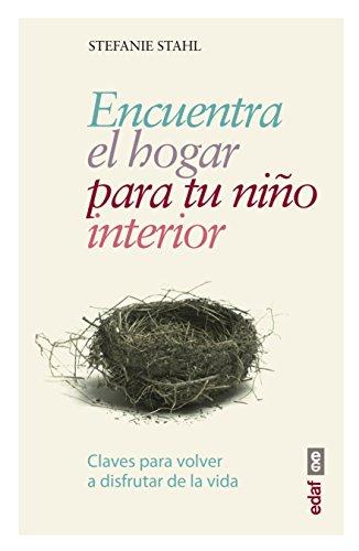 Encuentra El Hogar Para Tu Nino Interior (Psicología y autoayuda)