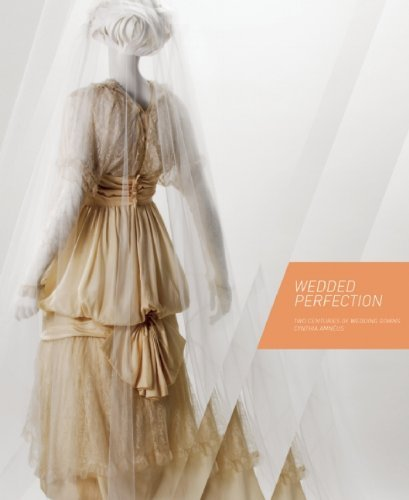 Wedded Perfection: Two Centuries of Wedding Gowns by Cynthia Amneus (2010-10-31)