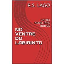 NO VENTRE DO LABIRINTO: CATRO NOVELIÑAS RURAIS (Triloxía:A vida é literatura Book 3) (Galician Edition)