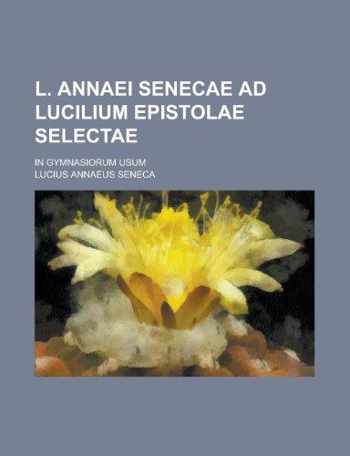 L. Annaei Senecae Ad Lucilium Epistolae Selectae; In Gymnasiorum Usum