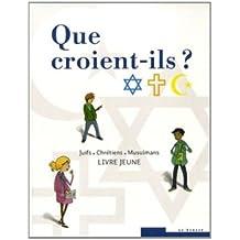 Que croient-ils ? Juifs • Chrétiens • Musulmans: Livre jeune