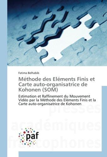 Methode des elements Finis et Carte auto-organisatrice de Kohonen (SOM): Estimation et Raffinement du Mouvement Video par la Methode des elements Finis et la Carte par Fatima Belhabib