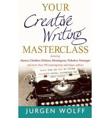 [ [ Your Creative Writing Masterclass: Advice from the Best on Writing Successful Novels, Screenplays and Short Stories[ YOUR CREATIVE WRITING MASTERCLASS: ADVICE FROM THE BEST ON WRITING SUCCESSFUL NOVELS, SCREENPLAYS AND SHORT STORIES ] By Wolff, Jurgen ( Author )Feb-16-2012 Paperback ] ] By Wolff, Jurgen ( Author ) Feb - 2012 [ Paperback ]