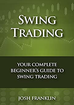 Swing Trading: Your Complete Beginner's Guide to Swing Trading by [Franklin, Josh]