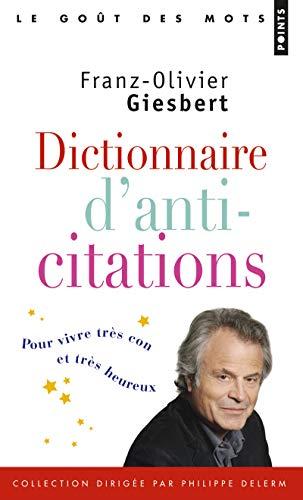 Dictionnaire d'anti-citations - Pour vivre très con et très heureux
