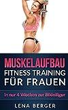 Muskelaufbau: Fitness Training für Frauen - In nur 4 Wochen zur Bikinifigur (inkl. Ernährungsplan...