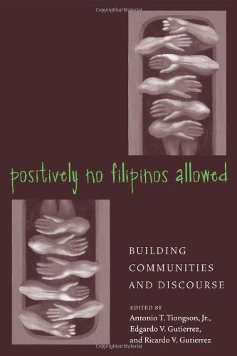 Positively No Filipinos Allowed: Building Communities and Discourse (Asian American History and Culture Series)