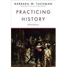 By Barbara Wertheim Tuchman ( Author ) [ Practicing History: Selected Essays By Aug-1982 Paperback
