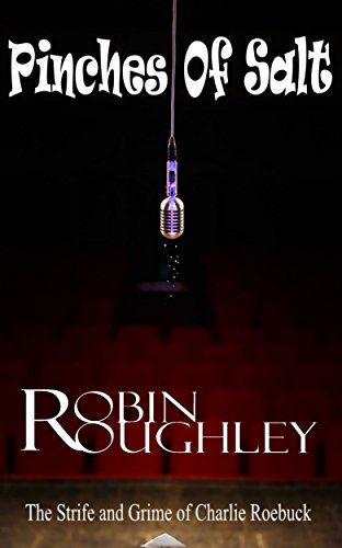 Pinches of Salt: The Strife and Grime of Charlie Roebuck by [Roughley, Robin]