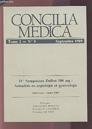 CONCILIA MEDICA - TOME 2 N° 9 SEPTEMBRE : IV° SYMPOSIUM DAFLON MG : ACTUALITES EN ANGIOLOGIE ET GYNECOLOGIE