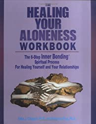 The Healing of Your Aloneness Workbook: The 6-Step Inner Bonding Spiritual Process for Healing Yourself and Your Relationships by Erika J. Chopich (1996-10-02)