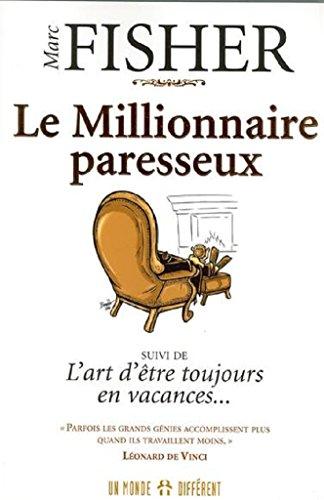Le millionnaire paresseux: (Rsum du livre de Marc Fisher)
