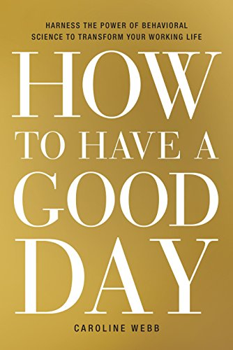 How to Have a Good Day: Harness the Power of Behavioral Science to Transform Your Working Life (English Edition)