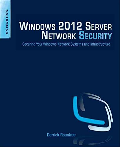 [(Windows 2012 Server Network Security : Securing Your Windows Network Systems and Infrastructure)] [By (author) Derrick Rountree] published on (June, 2013)