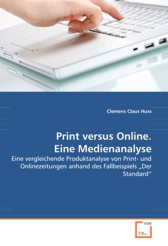 """Print versus Online. Eine Medienanalyse: Eine vergleichende Produktanalyse von Print- und Onlinezeitungen anhand des Fallbeispiels """"Der Standard"""""""