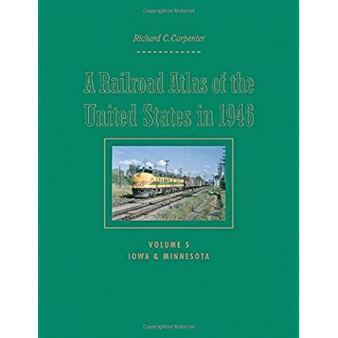 A Railroad Atlas of the United States in 1946: Volume 5: Iowa and Minnesota (Creating (Johns Hopkins Atlas)