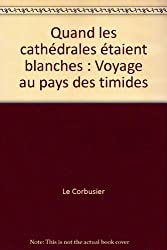 Quand les cathédrales étaient blanches: Voyage au pays des timides